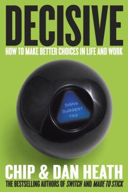 Decisive   How to Make Better Choices in Life and Work resized 600