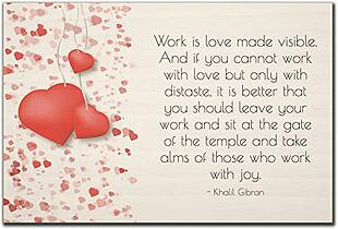 """Work is Love Made Visible."" Poem Khalil Gibran"