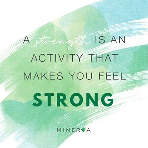 A strength is an activity that makes you feel strong.