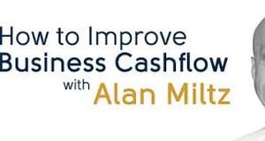 Alan Miltz How to Imporove Cash Flow