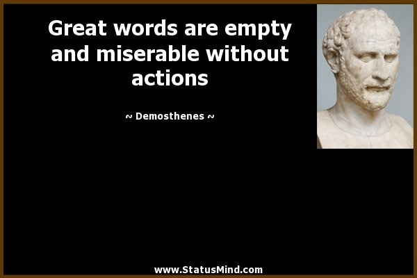 Demosthenes Great words are empty and Miserable without Actions