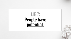 LIE #7 People Have Potential