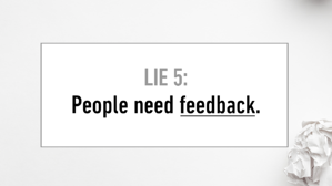 Lie #5 People Need Feedback
