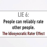Lie #6 People can Reliably Rate other People - Idiosyncratic Rater Effect