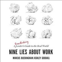 Nine Lies about Work - A Freethinking Leader's Guide to the Real World