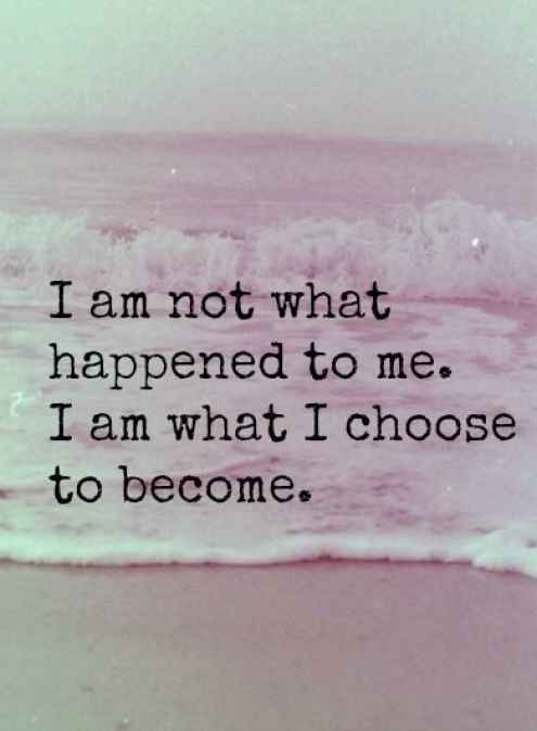 Not What Happened to me, I'm what I choose to become