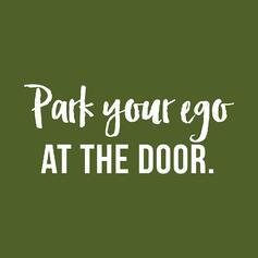 Park Your Ego at the Door