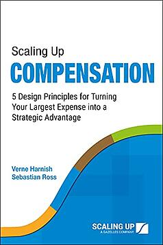 Scaling Up Compensation - 5 Design Principles for Turning Your Largest Expense into a Strategic Advantage-1