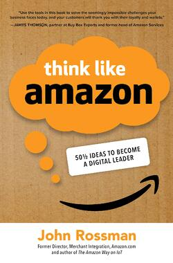 Think Like Amazon - 50.5 Ideas to Become a Digital Leader