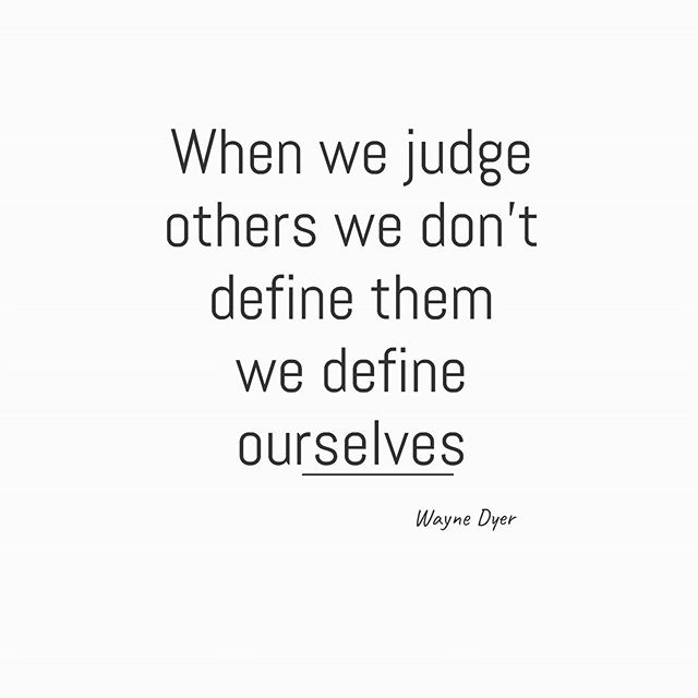 When we Judge Others We Dont Define Them, We Define Ourselves W. Dyer