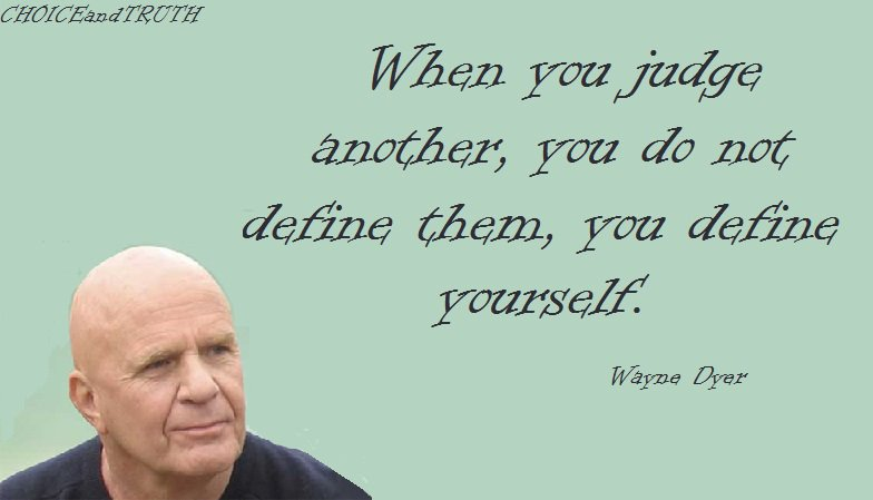 When you Judge Others You Dont Define Them, You Define Yourself Wayne Dwyer