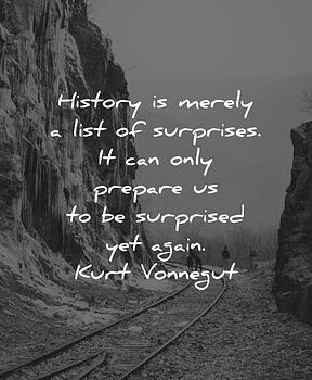 history-quotes-history-is-merely-a-list-of-surprises-it-can-only-prepare-us-to-be-surprised-yet-again-kurt-vonnegut-wisdom-quotes