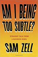 Am I being to Subtle Sam Zell.jpg