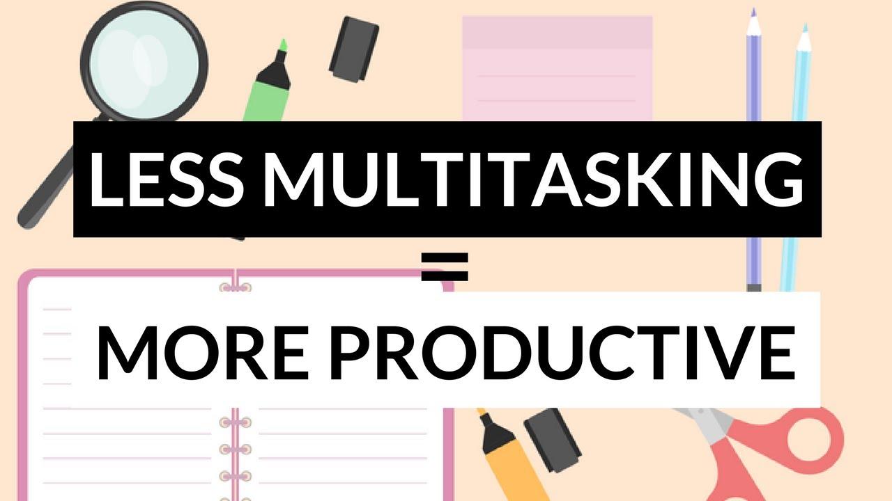 Less Multitask = More Productive.jpg