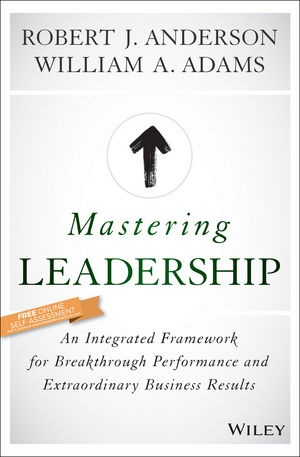 Mastering Leadership - An Integrated Framework For Breakthrough Performance And Extraordinary Business Results BOOK.jpg