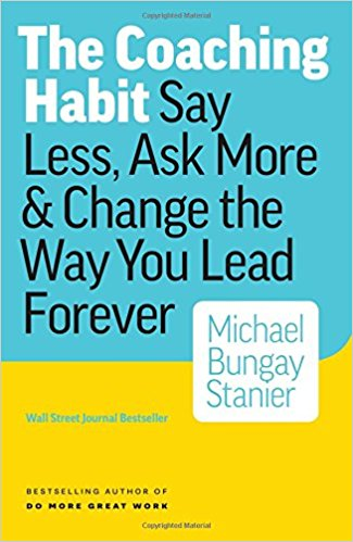 Michael Bungay Stanier, The Coaching Habit Say Less, Ask More & Change the Way You Lead Forever.jpg