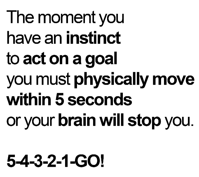 Moment you have an instinct to act you must move in 5 seconds The 5 Second Rule.png