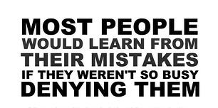 Most People Would Learn from Mistakes if they weren't denying them.jpg