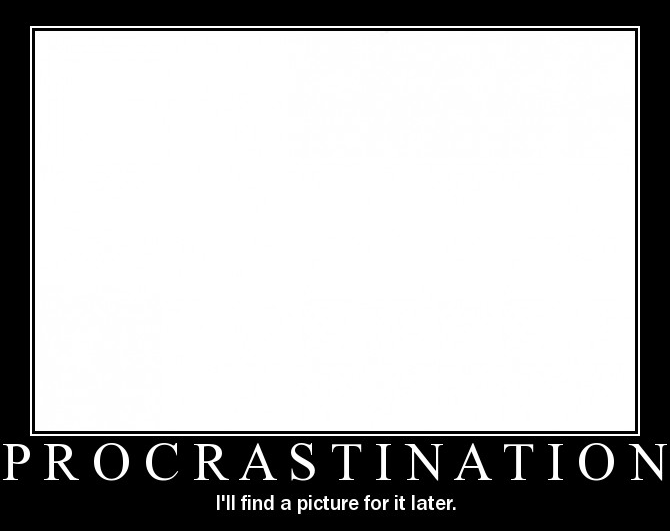 Procrastination - I'll find a picture for it later.png