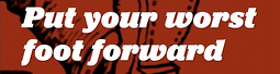 Put Your Worst Foot Forward.png