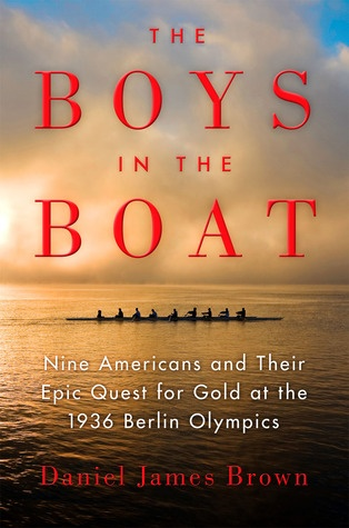 The Boys in the Boat - Nine Americans and Their Epic Quest for Gold at the 1936 Berlin Olympics, by Daniel James Brown.jpg
