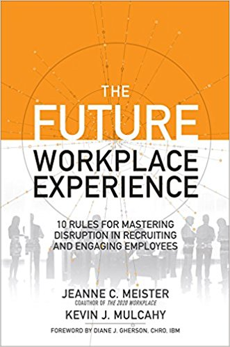 The Future Workplace Experience- 10 Rules For Mastering Disruption In Recruiting And Engaging Employees.jpg
