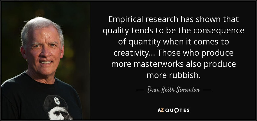quote-empirical-research-has-shown-that-qQuality-tends-to-be-the-consequence-of-quantity-when-dean-keith-simonton.jpg