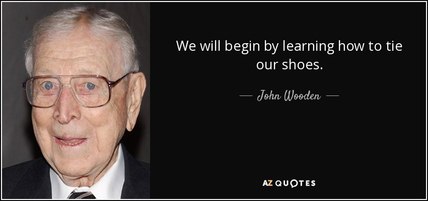 quote-we-will-begin-by-learning-how-to-tie-our-shoes-john-wooden-46-61-93.jpg