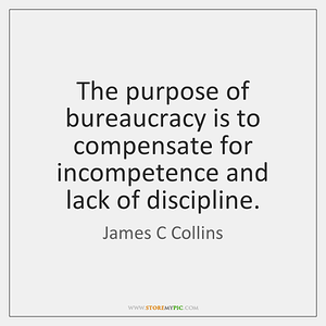 james-c-collins-the-purpose-of-bureaucracy-is-to-compensate