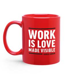 """mug-""""Work is Love Made Visible."""""""