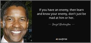 quote-if-you-have-an-enemy-then-learn-and-know-your-enemy-don-t-just-be-mad-at-him-or-her-denzel-washington-30-76-63