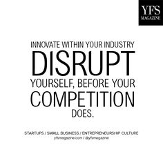 Disrupt Yourself or Be Disrupted By the Competition.jpg